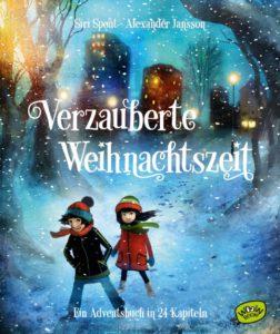 Verzauberte Weihnachtszeit - Ein Adventsbuch in 24 Kapiteln